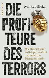 Die Profiteure des Terrors - Wie Deutschland an Kriegen verdient und arabische Diktaturen stärkt