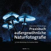 Praxisbuch außergewöhnliche Naturfotografie - 73 Foto-Workshops für kreative Bilder