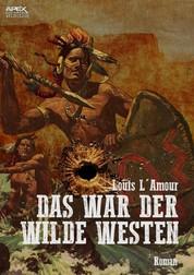 DAS WAR DER WILDE WESTEN - Der Roman zum Film