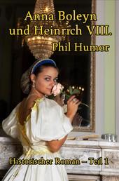 Anna Boleyn und Heinrich VIII. - Historischer Roman – Teil 1