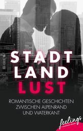 Stadt, Land, Lust - Romantische Geschichten zwischen Alpenrand und Waterkant