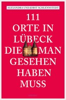 Alexandra Schlennstedt: 111 Orte in Lübeck, die man gesehen haben muss ★★★★