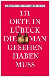 111 Orte in Lübeck, die man gesehen haben muss - Reiseführer