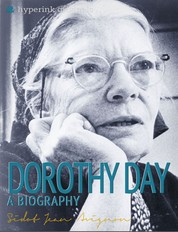 Dorothy Day: A Biography - The life and times of Dorothy Day, in one convenient little book.