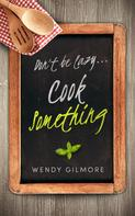 Wendy Gilmore: Don't be Lazy…Cook Something