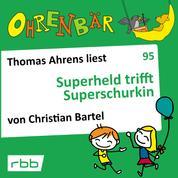 Ohrenbär - eine OHRENBÄR Geschichte, Folge 95: Superheld trifft Superschurkin (Hörbuch mit Musik)
