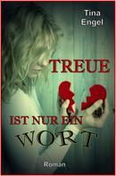 Tina Engel: Treue ist nur ein Wort ★★★
