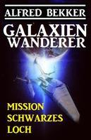Alfred Bekker: Galaxienwanderer - Mission Schwarzes Loch