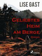 Lise Gast: Geliebtes Heim am Berge ★★★★