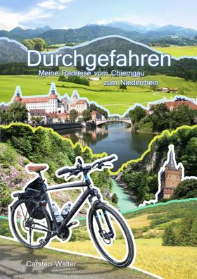 Durchgefahren - Meine Radreise vom Chiemgau zum Niederrhein