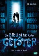 D.J. MacHale: Die Bibliothek der Geister - Der schwarze Mond ★★★★