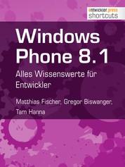 Windows Phone 8.1 - Alles Wissenswerte für Entwickler