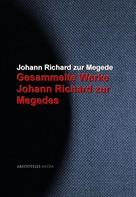 Johann Richard zur Megede: Gesammelte Werke Johann Richard zur Megedes