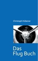 Christoph Hübener: Das Flug Buch