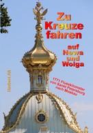 Herbert Alt: Zu Kreuze fahren auf Newa und Wolga