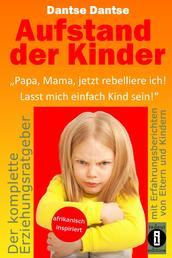 """Aufstand der Kinder: """"Papa, Mama, jetzt rebelliere ich! Lasst mich einfach Kind sein!"""" - Erziehungsratgeber: Warum werden unsere Kinder immer unglücklicher?"""