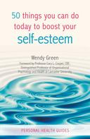 Wendy Green: 50 Things You Can Do Today to Improve Your Self-Esteem