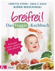Breifrei! Das Veggie-Kochbuch - 80 Rezepte, lecker & gesund, 100% pflanzlich