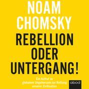 Rebellion oder Untergang! - Ein Aufruf zu globalem Ungehorsam zur Rettung unserer Zivilisation