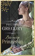 Philippa Gregory: Die ewige Prinzessin ★★★★
