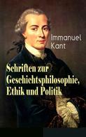 Immanuel Kant: Schriften zur Geschichtsphilosophie, Ethik und Politik