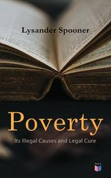 Poverty: Its Illegal Causes and Legal Cure - Lysander Spooner