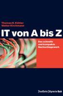 Thomas R Köhler: IT von A bis Z