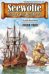 Seewölfe - Piraten der Weltmeere 479 - Feuer frei!