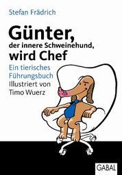 Günter, der innere Schweinehund, wird Chef - Ein tierisches Führungsbuch