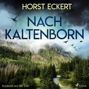 Nach Kaltenborn - Kurzkrimi aus der Eifel (Ungekürzt)
