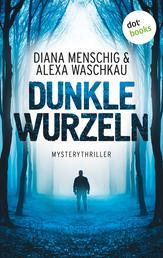 Dunkle Wurzeln - Mysterythriller