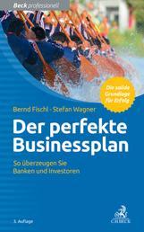 Der perfekte Businessplan - So überzeugen Sie Banken und Investoren