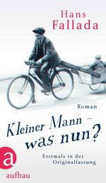 Kleiner Mann – was nun? - Roman. Erstmals in der Originalfassung