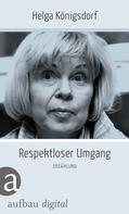 Helga Königsdorf: Respektloser Umgang