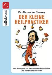 Der kleine Heilpraktiker - Das Handbuch für passionierte Heilpraktiker und beharrliche Patienten
