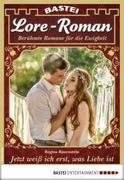 Lore-Roman 17 - Liebesroman - Jetzt weiß ich erst, was Liebe ist