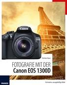 Christian Haasz: Fotografie mit der Canon EOS 1300D