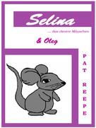Pat Reepe: Selina... das clevere Mäuschen