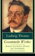 Ludwig Thoma: Gesammelte Werke: Romane, Geschichten, Dramen und Autobiografie (107 Titel in einem Buch)