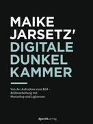 Maike Jarsetz: Maike Jarsetz' digitale Dunkelkammer