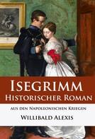 Willibald Alexis: Isegrimm - Historischer Roman aus den Napoleonischen Kriegen