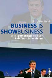 Business is Showbusiness - Wie Topmanager sich vor Publikum inszenieren