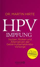 HPV-Impfung - Nutzen, Risiken und Alternativen der Gebärmutterhalskrebs-Vorsorge