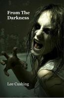Lee Cushing: From the Darkness