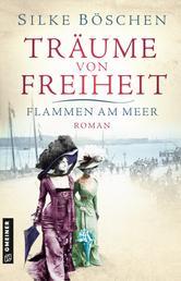 Träume von Freiheit - Flammen am Meer - Roman