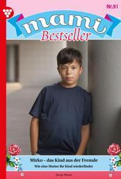 Mami Bestseller 91 – Familienroman - Mirko - das Kind aus der Fremde