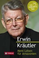 Erwin Kräutler: Mein Leben für Amazonien