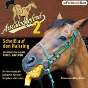 Arschlochpferd 2 - Scheiß auf den Halsring - Die Fortsetzung des kultigsten Haustier-Ratgebers aller Zeiten