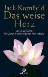 Das weise Herz - Die universellen Prinzipien buddhistischer Psychologie