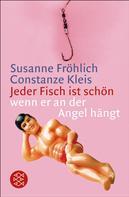 Susanne Fröhlich: Jeder Fisch ist schön - wenn er an der Angel hängt ★★★